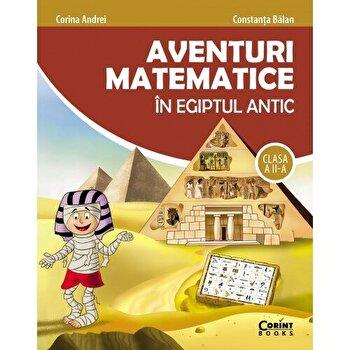 Aventuri matematice in Egiptul antic. Clasa a-II-a/Constanta Balan, Corina Andrei
