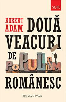 Doua veacuri de populism romanesc/Robert Adam