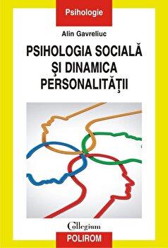 Psihologia sociala si dinamica personalitatii/Alin Gavreliuc imagine elefant.ro 2021-2022