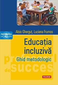 Imagine  Educatia Incluziva - Ghid Metodologic - alois Ghergut, Luciana Frumos