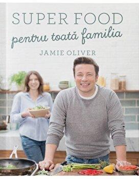 Super food pentru toata familia/Jamie Oliver imagine elefant.ro