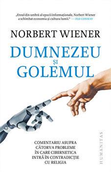 Dumnezeu si Golemul. Comentariu asupra catorva probleme in care cibernetica intra in contradictie cu religia/Norbert Wiener imagine elefant.ro 2021-2022