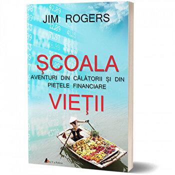 Scoala vietii. Aventuri din calatorii si din pietele financiare/Jim Rogers imagine elefant.ro