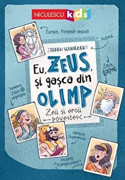 Eu, Zeus, si gasca din Olimp. Zeii si eroii povestesc/Frank Schwieger