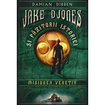 Jake Djones si pazitorii istoriei. Misiunea Venetia/Damian Dibben
