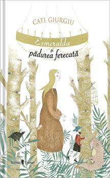 Esmeralda si padurea fermecata/Cati Giurgiu