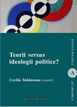 Teorii versus ideologii politice/Cecilia Tohaneanu imagine