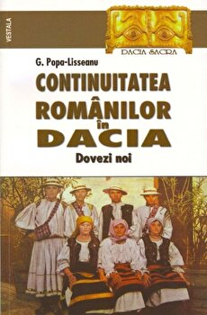 Continuitatea romanilor in Dacia. Dovezi noi/G.Popa Lisseanu