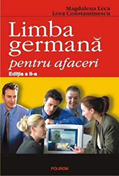 Limba germana pentru afaceri. Editia a II-a/Magdalena Leca, Lora Constantinescu imagine