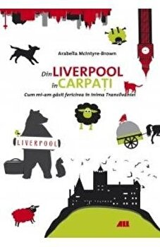 Din Liverpool in Carpati/Arabella Mcintyre-Brown imagine elefant.ro