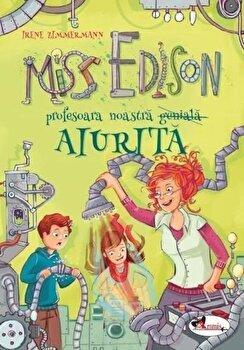 Miss Edison profesoara noastra (geniala) aiurita/Irene Zimmermann