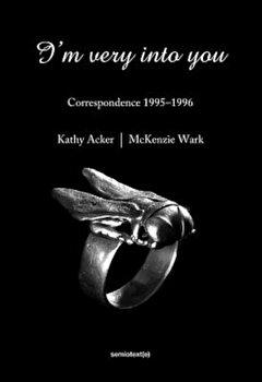 I'm Very Into You: Correspondence 1995--1996, Paperback/Kathy Acker imagine