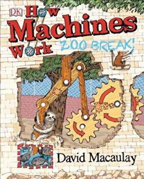 How Machines Work: Zoo Break!, Hardcover/David Macaulay poza cate