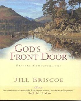 God's Front Door: Private Conversations, Hardcover/Jill Briscoe poza cate