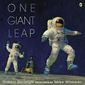 One Giant Leap: A Historical Account of the First Moon Landing, Paperback/Robert Burleigh poza cate