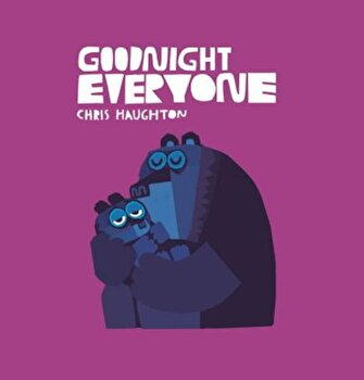 Goodnight Everyone, Hardcover/Chris Haughton poza cate