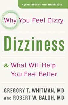 Dizziness: Why You Feel Dizzy and What Will Help You Feel Better, Paperback/Gregory T. Whitman poza cate