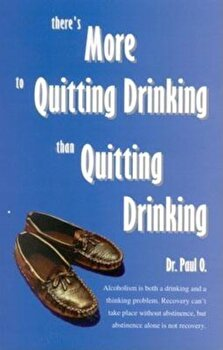 There's More to Quitting Drinking Than Quitting Drinking, Paperback/Paul O imagine
