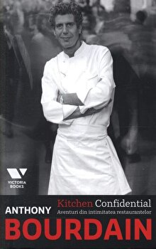 Kitchen Confidential Aventuri Din Intimitatea Restaurantelor Pdf De Anthony Bourdain Ebooks Pdf Ro