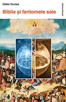 Biblia si fantomele sale/Didier Dumas imagine