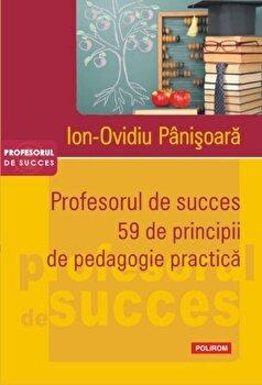Profesorul de succes. 59 de principii de pedagogie practica/Ion-Ovidiu Panisoara imagine elefant.ro 2021-2022