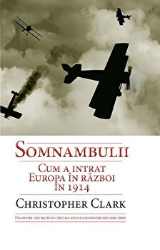 Somnambulii. Cum a intrat Europa in razboi in 1914/Christopher Clark imagine elefant.ro 2021-2022