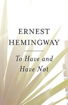 To Have and Have Not, Paperback/Ernest Hemingway poza cate