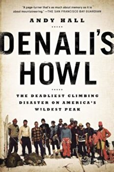Denali's Howl: The Deadliest Climbing Disaster on America's Wildest Peak, Paperback/Andy Hall poza cate
