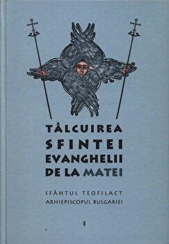 Talcuirea Sfintei Evanghelii de la Matei/Sfantul Teofilact al Bulgariei imagine
