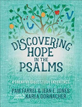 Discovering Hope in the Psalms: A Creative Bible Study Experience, Hardcover/Pam Farrel poza cate