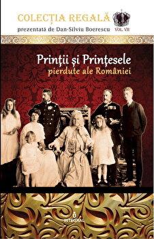 Printii si printesele pierdute ale Romaniei/Dan Silviu Boerescu