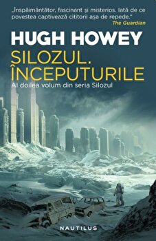 Silozul. Inceputurile/Hugh Howey imagine elefant.ro 2021-2022
