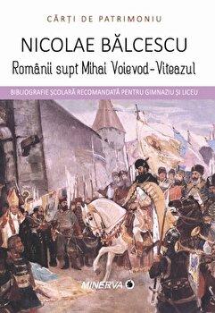 Romanii supt Mihai Voievod-Viteazul/Nicolae Balcescu imagine elefant.ro 2021-2022