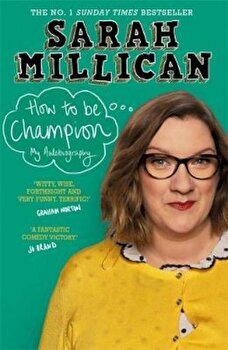 How to be Champion, Paperback/Sarah Millican poza cate