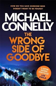 Wrong Side of Goodbye, Paperback/Michael Connelly poza cate