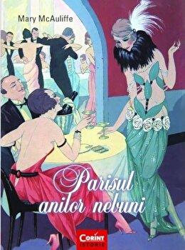 Parisul anilor nebuni/Mary McAuliffe poza cate