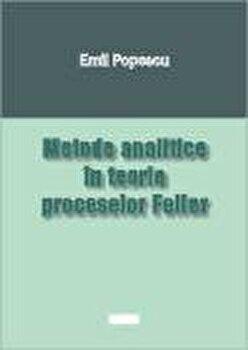 Metode analitice in teoria proceselor Feller/Emil Popescu imagine elefant.ro 2021-2022