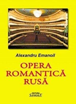Opera romantica rusa/Alexandru Emanoil imagine elefant.ro 2021-2022