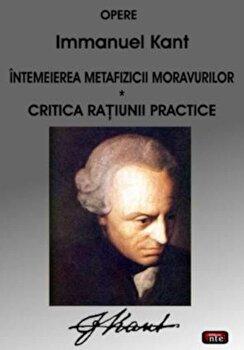 Intemeierea metafizicii moravurilor. Critica ratiunii practice/Immanuel Kant poza cate