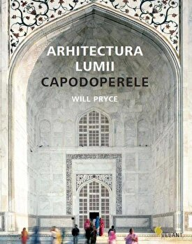 Arhitectura lumii. Capodoperele/Will Pryce imagine elefant.ro 2021-2022