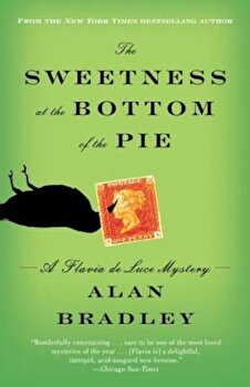 The Sweetness at the Bottom of the Pie: A Flavia de Luce Mystery, Paperback/Alan Bradley poza cate
