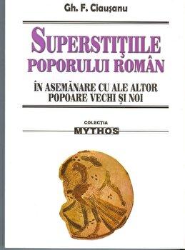 Superstitiile poporului roman in asemanare cu ale altor popoare vechi si noi/Gh. F. Ciausanu imagine