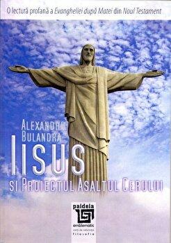 Iisus si Proiectul Asaltul cerului/Alexandru Bulandra poza cate