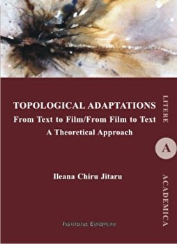Topological Adaptations. From Text to Film/From Film to Text. A Theoretical Approach/Ileana Jitaru Chiru imagine