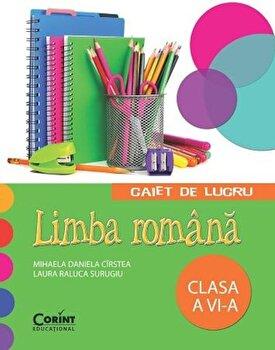 Limba Romana. Caiet de lucru pentru clasa a VI-a/Mihaela Daniela Cirstea, Laura Raluca Surugiu
