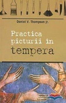 Practica picturii in tempera/Thompson Daniel imagine elefant.ro