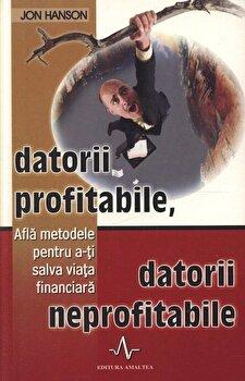 Datorii profitabile, datorii neprofitabile. Afla metodele pentru a-ti salva viata financiara/Jon Hanson imagine elefant.ro