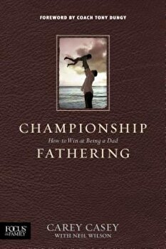 Championship Fathering, Paperback/Carey Casey poza cate