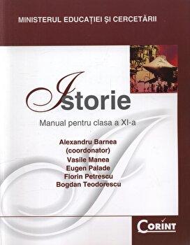 Istorie. Manual pentru clasa a XI-a/Alexandru Barnea, Eugen Palade, Bogdan Teodorescu, Vasile Manea, Florin Petrescu