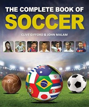 The Complete Book of Soccer, Hardcover/Clive Gifford poza cate